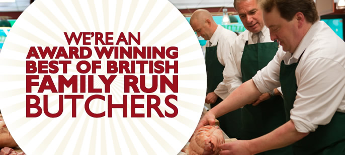 We're an award winning, best of British, family run butchers